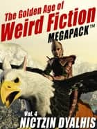 The Golden Age of Weird Fiction MEGAPACK ™, Vol. 4: Nictzin Dyalhis ebook by