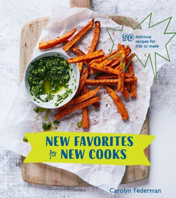 New Favorites for New Cooks - 50 Delicious Recipes for Kids to Make [A Cookbook] ebook by Carolyn Federman