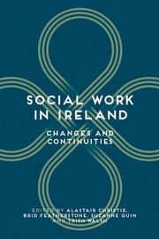 Social Work in Ireland - Changes and Continuities ebook by Alastair Christie,Brid Featherstone,Suzanne Quin,Trish Walsh