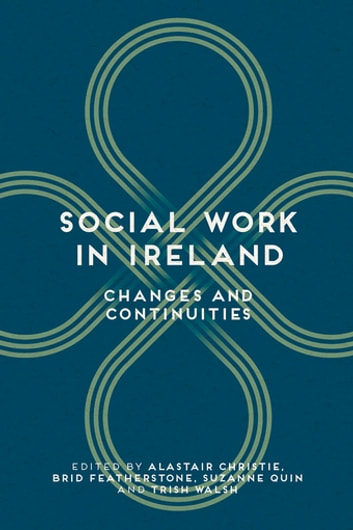 Social Work in Ireland - Changes and Continuities ebook by