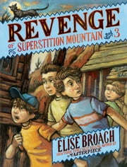 Revenge of Superstition Mountain ebook by Elise Broach