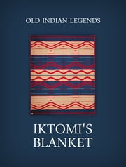 Iktomi's blanket ebook by Old Indian Legends