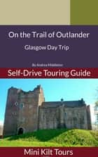 On The Trail of Outlander Glasgow Day Trip ebook by Andrea Middleton