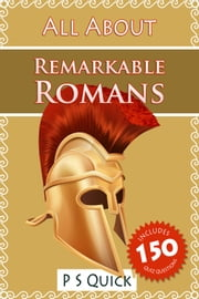 All About: Remarkable Romans ebook by P S Quick