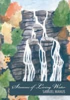 Streams of Living Water ebook by Samuel Manus