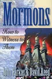 Mormons - How to Witness to Them ebook by John R. Farkas,David A. Reed