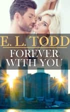 Forever With You - Forever and Ever, #14 ebook by E. L. Todd