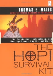 The Hopi Survival Kit - The Prophecies, Instructions and Warnings Revealed by the Last Elders ebook by Thomas E. Mails