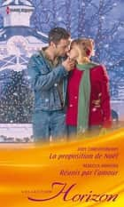 La proposition de Noël - Réunis par l'amour ebook by Judy Christenberry,Rebecca Winters
