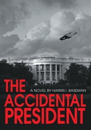 The Accidental President ebook by Harris Baseman