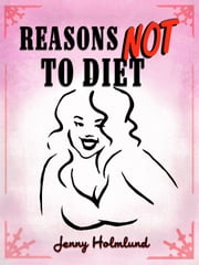 Reasons Not to Diet ebook by Jenny Holmlund