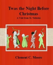 Twas the Night Before Christmas: A Visit from St. Nicholas ebook by Clement C. Moore