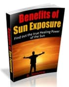 The Benefits of Sun Exposure ebook by A. Johnson