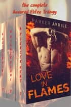 Love in Flames - The Complete Assured Elites Trilogy ebook by Parker Avrile