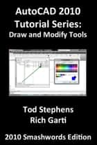AutoCAD 2010 Tutorial Series: Draw and Modify Tools ebook by Tod Stephens