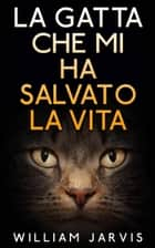 La Gatta Che Mi Ha Salvato La Vita ebook by William Jarvis