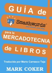 Guía de Smashwords para la Mercadotecnia de Libros ebook by Mark Coker