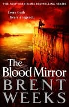 The Blood Mirror - Book Four of the Lightbringer series ebook by Brent Weeks