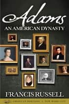 Adams: An American Dynasty ebook by Francis Russell