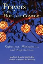 Prayers for Hope and Comfort - Reflections, Meditations, and Inspirations ebook by Maggie Oman Shannon