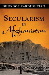 Secularism in Afghanistan ebook by Shukoor Zardushtian