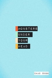 Monsters Under Your Head ebook by Chad Sugg