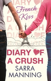 Diary of a Crush: French Kiss - Number 1 in Series ebook by Sarra Manning