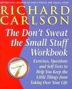 Don't Sweat the Small Stuff at Work - Simple ways to minimize stress and conflict while bringing out the best in yourself and othersbringing out the best in yourself and others ebook by Richard Carlson, PhD