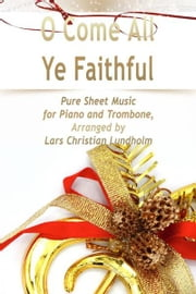 O Come All Ye Faithful Pure Sheet Music for Piano and Trombone, Arranged by Lars Christian Lundholm ebook by Pure Sheet Music