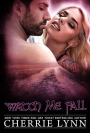 Watch Me Fall ebook by Cherrie Lynn