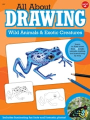 All About Drawing Wild Animals & Exotic Creatures - Learn to draw 40 jungle animals, reptiles, and insects step by step ebook by Walter Foster Creative Team