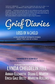 Grief Diaries - Surviving Loss of a Child ebook by Lynda Cheldelin Fell, Deana L Martin, Annah Elizabeth