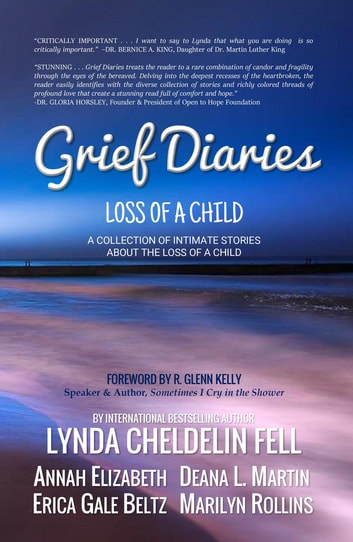 Grief Diaries - Surviving Loss of a Child ebook by Lynda Cheldelin Fell,Deana L Martin,Annah Elizabeth
