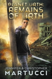 Planet Urth: Remains of Urth - Planet Urth, #7 ebook by Jennifer Martucci, Christopher Martucci