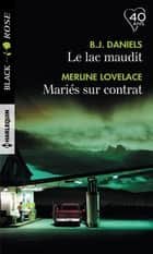 Le lac maudit - Mariés sur contrat ebook by B.J. Daniels, Merline Lovelace
