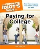 The Complete Idiot's Guide to Paying for College ebook by Ken Clark CFP