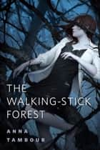 The Walking-stick Forest ebook by Anna Tambour