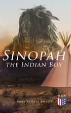 Sinopah the Indian Boy ebook by James Willard Schultz, E. Boyd Smith