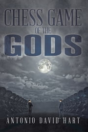 Chess Game of the Gods ebook by Antonio David Hart