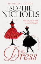 The Dress - A magical feel-good story of family, romance and vintage fashion ebook by Sophie Nicholls