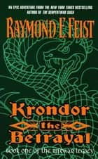 Krondor the Betrayal - Book One Of The Riftwar Legacy ebook by Raymond E. Feist