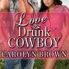 Love Drunk Cowboy audiobook by Carolyn Brown