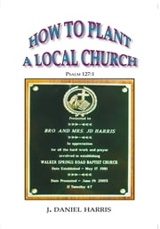 How To Plant A Local Church ebook by J. Daniel Harris