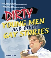 Dirty Young Men and Other Gay Stories ebook by Joseph Itiel