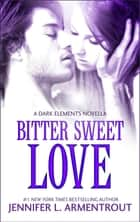 Bitter Sweet Love ebook by Jennifer L. Armentrout