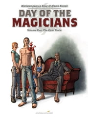 Day of the Magicians #5 : The Final Circle - The Final Circle ebook by Michelangelo La Neve,Marco Nizzoli