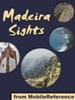 Madeira Sights: a travel guide to the top 20 attractions in Madeira Island, Portugal (Mobi Sights)