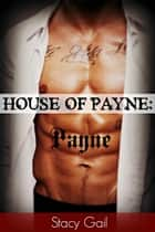 House Of Payne-Payne ebook by Stacy Gail