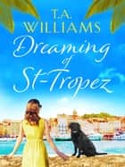 Dreaming of St-Tropez - A heart-warming, feel-good holiday romance set on the Riviera ebook by T.A. Williams