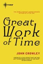 Great Work of Time ebook by John Crowley